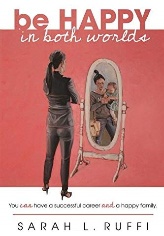 Be Happy In Both Worlds – New Book From Sarah L. Ruffi (Ruffi Law Offices, SC)